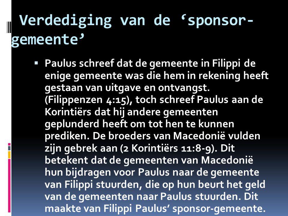 Verdediging van de 'sponsor- gemeente'  Paulus schreef dat de gemeente in Filippi de enige gemeente was die hem in rekening heeft gestaan van uitgave