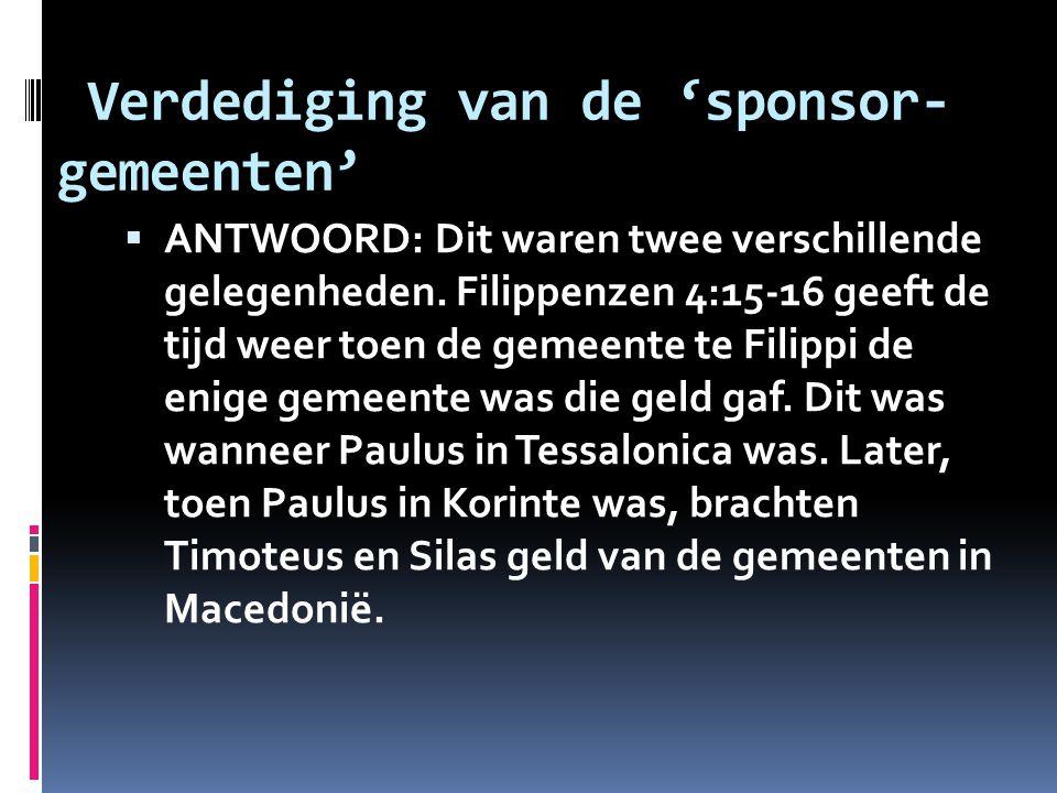 Verdediging van de 'sponsor- gemeenten'  ANTWOORD: Dit waren twee verschillende gelegenheden. Filippenzen 4:15-16 geeft de tijd weer toen de gemeente