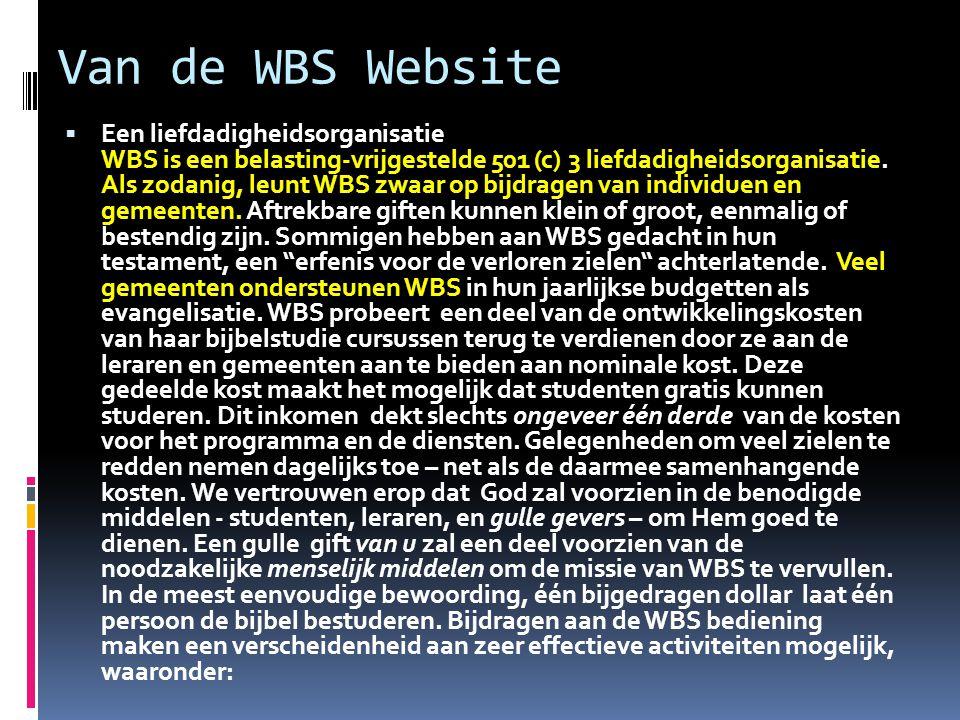 Van de WBS Website  Een liefdadigheidsorganisatie WBS is een belasting-vrijgestelde 501 (c) 3 liefdadigheidsorganisatie. Als zodanig, leunt WBS zwaar