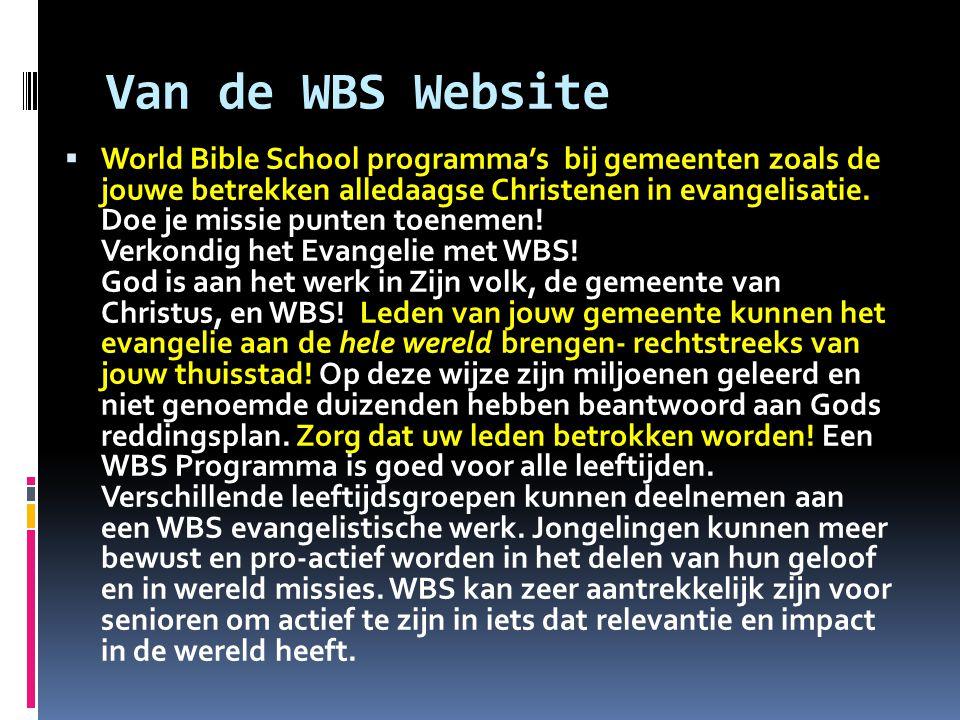 Van de WBS Website  World Bible School programma's bij gemeenten zoals de jouwe betrekken alledaagse Christenen in evangelisatie. Doe je missie punte