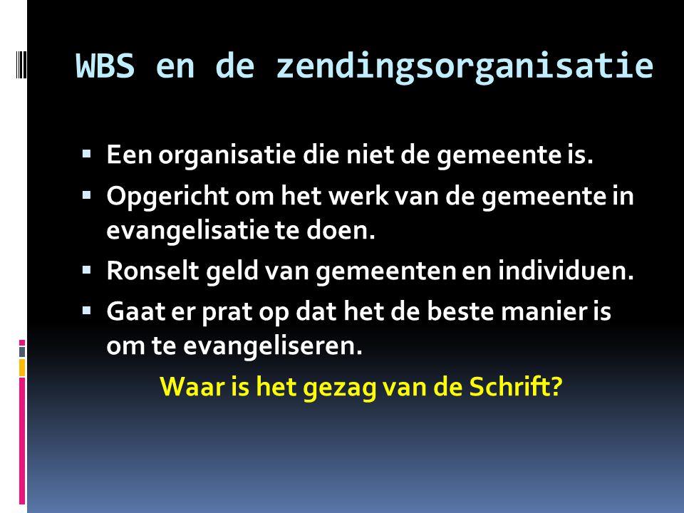 WBS en de zendingsorganisatie  Een organisatie die niet de gemeente is.  Opgericht om het werk van de gemeente in evangelisatie te doen.  Ronselt g