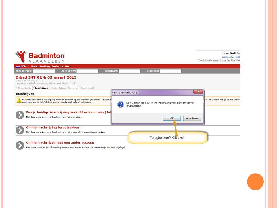 Na het verwijderen van je inschrijving krijg je een bericht, zowel via het tornooiprogramma als via e-mail dat je inschrijving werd terug getrokken.