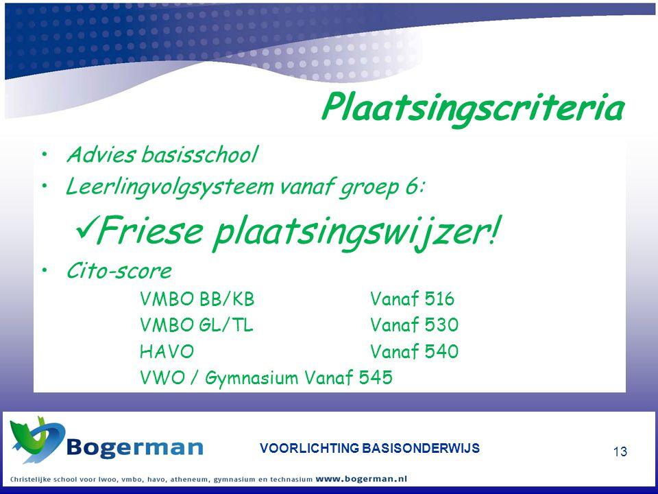 VOORLICHTING BASISONDERWIJS 13 Plaatsingscriteria •Advies basisschool •Leerlingvolgsysteem vanaf groep 6:  Friese plaatsingswijzer! •Cito-score VMBO
