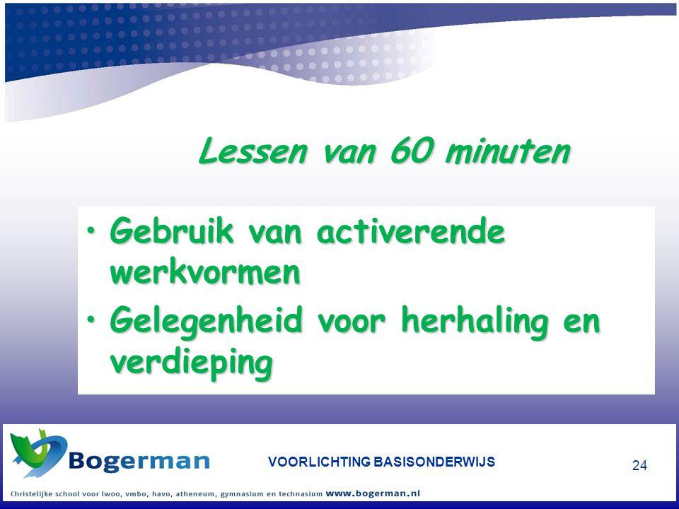 VOORLICHTING BASISONDERWIJS 24 Lessen van 60 minuten •Gebruik van activerende werkvormen •Gelegenheid voor herhaling en verdieping
