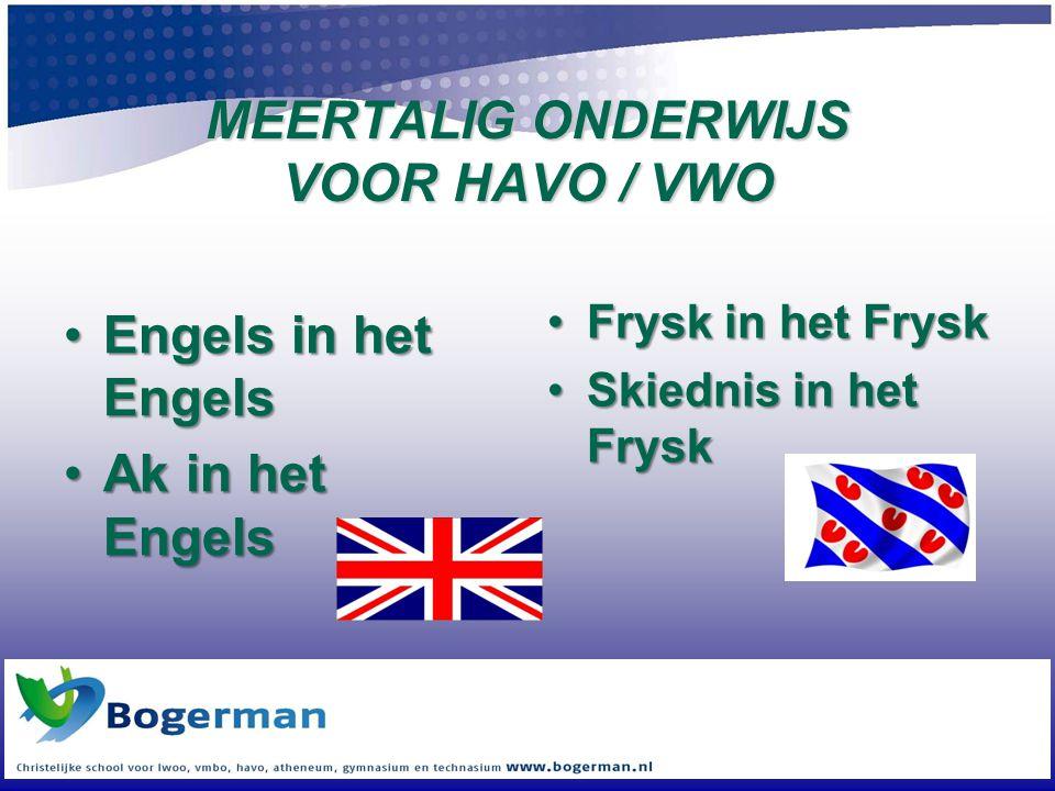 MEERTALIG ONDERWIJS VOOR HAVO / VWO •Engels in het Engels •Ak in het Engels •Frysk in het Frysk •Skiednis in het Frysk