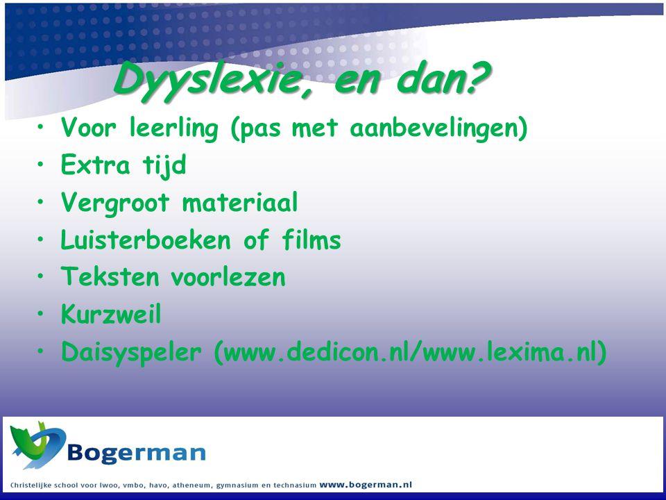 Dyyslexie, en dan? •Voor leerling (pas met aanbevelingen) •Extra tijd •Vergroot materiaal •Luisterboeken of films •Teksten voorlezen •Kurzweil •Daisys