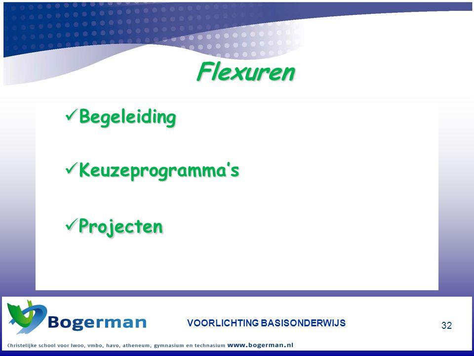 VOORLICHTING BASISONDERWIJS 32 Flexuren  Begeleiding  Keuzeprogramma's  Projecten
