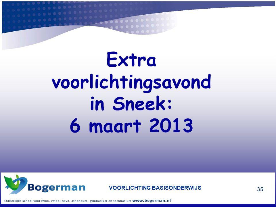 VOORLICHTING BASISONDERWIJS 35 Extra voorlichtingsavond in Sneek: 6 maart 2013