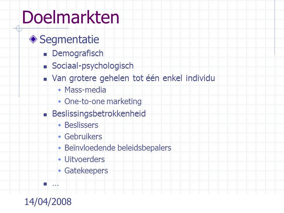14/04/2008 Doelmarkten Segmentatie  Demografisch  Sociaal-psychologisch  Van grotere gehelen tot één enkel individu  Mass-media  One-to-one marke