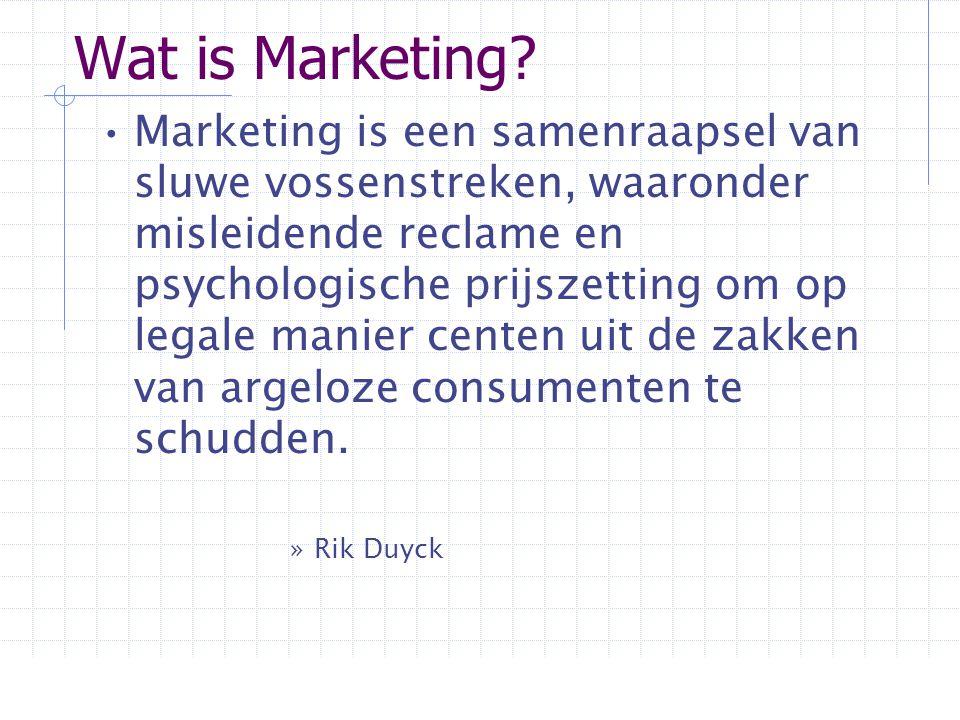 Wat is Marketing? •Marketing is een samenraapsel van sluwe vossenstreken, waaronder misleidende reclame en psychologische prijszetting om op legale ma