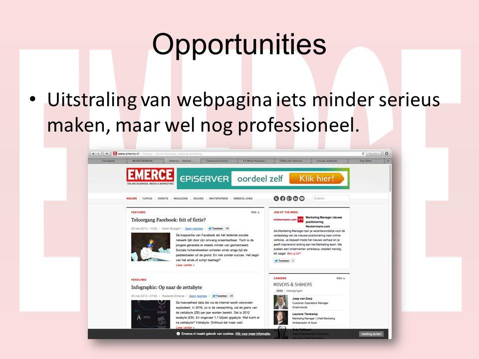 Opportunities • Uitstraling van webpagina iets minder serieus maken, maar wel nog professioneel.