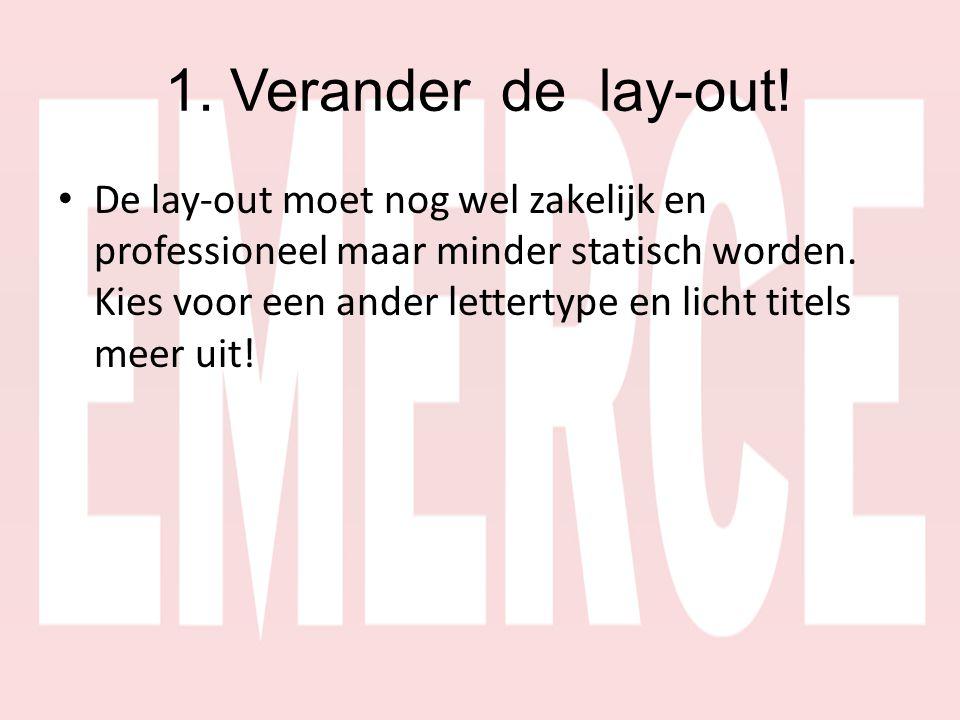 1. Verander de lay-out! • De lay-out moet nog wel zakelijk en professioneel maar minder statisch worden. Kies voor een ander lettertype en licht titel