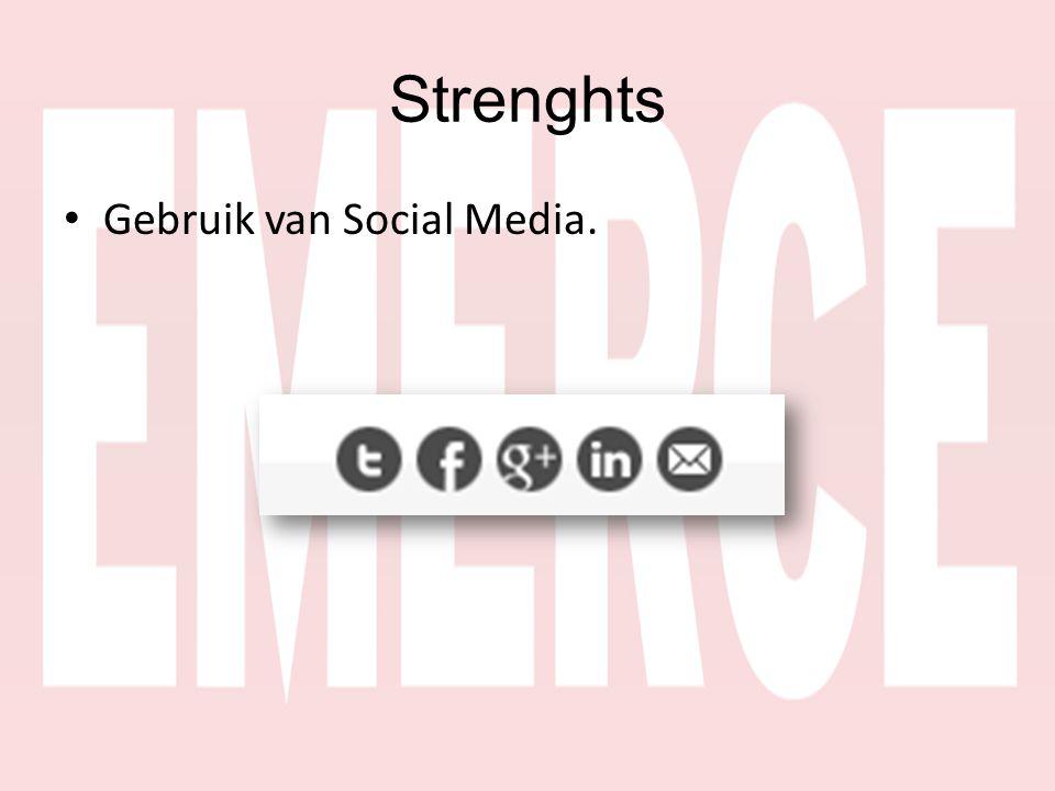 Strenghts • Gebruik van Social Media.