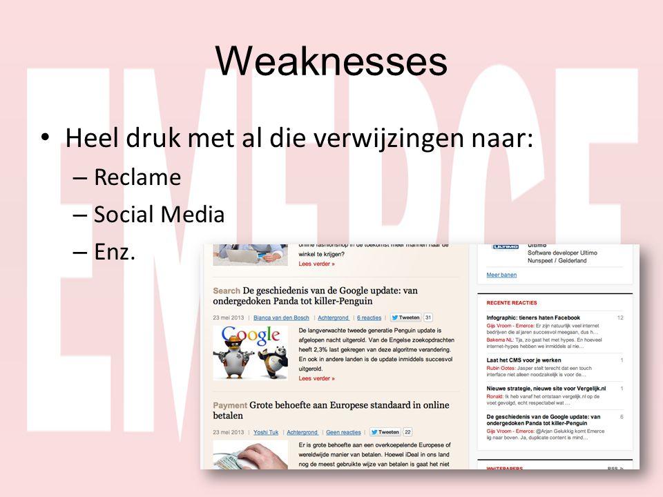 Weaknesses • Heel druk met al die verwijzingen naar: – Reclame – Social Media – Enz.