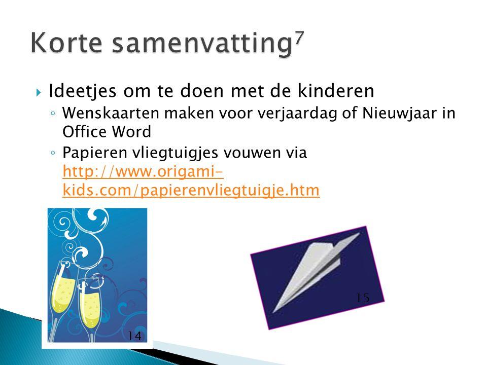  Ideetjes om te doen met de kinderen ◦ Wenskaarten maken voor verjaardag of Nieuwjaar in Office Word ◦ Papieren vliegtuigjes vouwen via http://www.origami- kids.com/papierenvliegtuigje.htm http://www.origami- kids.com/papierenvliegtuigje.htm 14 15