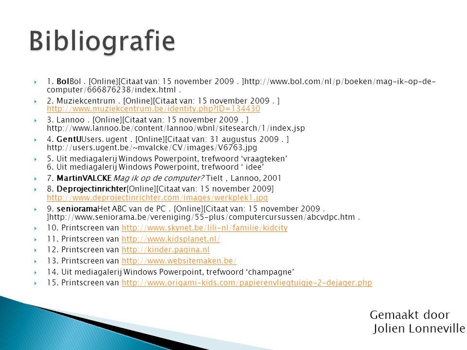  1. BolBol . [Online][Citaat van: 15 november 2009 . ]http://www.bol.com/nl/p/boeken/mag-ik-op-de- computer/666876238/index.html .  2. Muziekcentrum