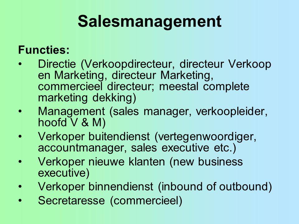 Salesmanagement Functies: •Directie (Verkoopdirecteur, directeur Verkoop en Marketing, directeur Marketing, commercieel directeur; meestal complete ma
