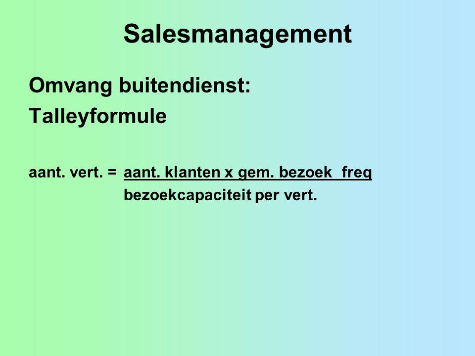 Salesmanagement Omvang buitendienst: Talleyformule aant. vert. = aant. klanten x gem. bezoek freq bezoekcapaciteit per vert.