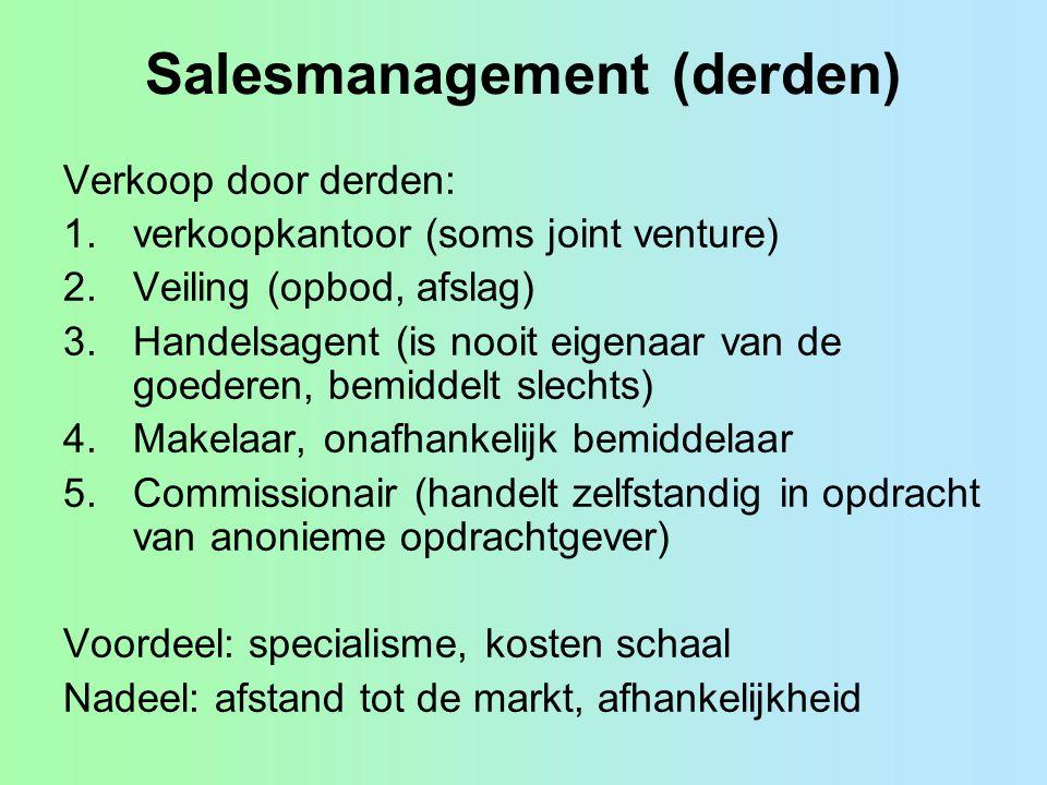 Salesmanagement (derden) Verkoop door derden: 1.verkoopkantoor (soms joint venture) 2.Veiling (opbod, afslag) 3.Handelsagent (is nooit eigenaar van de