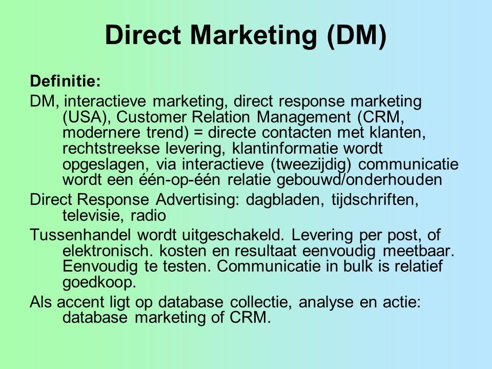 Direct Marketing (DM) Definitie: DM, interactieve marketing, direct response marketing (USA), Customer Relation Management (CRM, modernere trend) = di