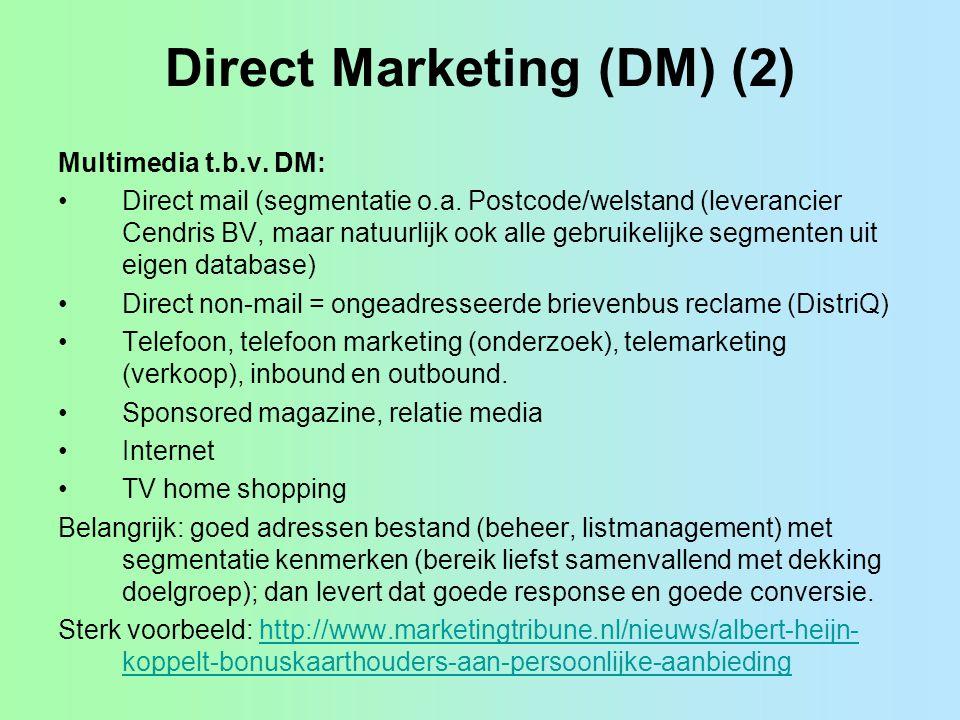 Direct Marketing (DM) (2) Multimedia t.b.v. DM: •Direct mail (segmentatie o.a. Postcode/welstand (leverancier Cendris BV, maar natuurlijk ook alle geb