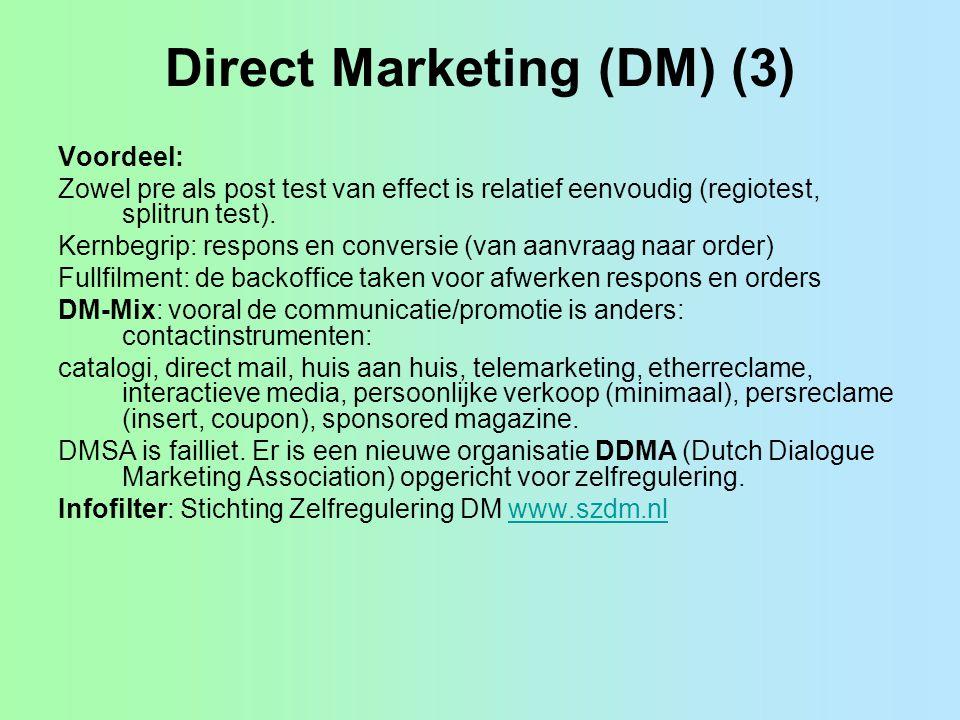 Direct Marketing (DM) (3) Voordeel: Zowel pre als post test van effect is relatief eenvoudig (regiotest, splitrun test). Kernbegrip: respons en conver