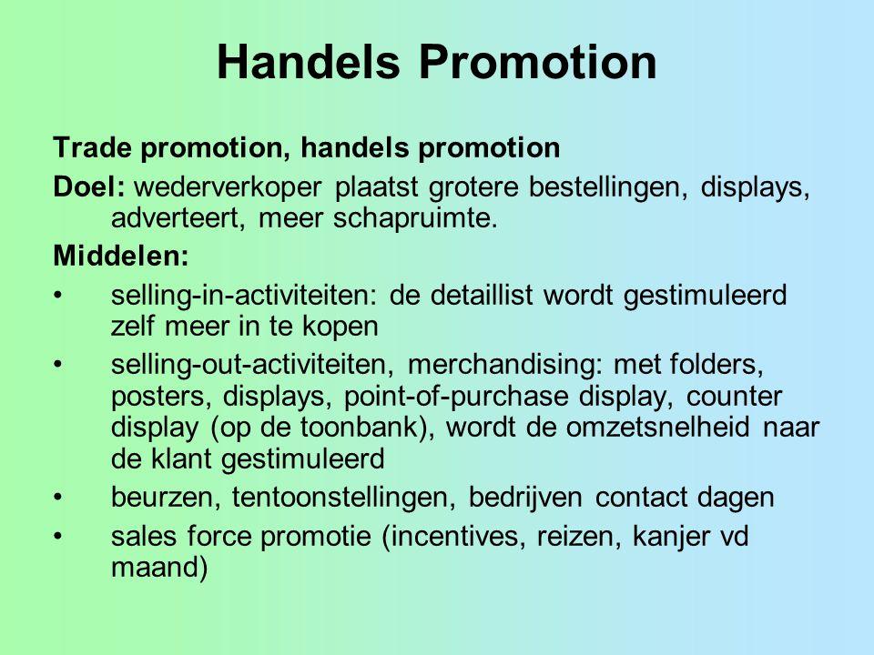Handels Promotion Trade promotion, handels promotion Doel: wederverkoper plaatst grotere bestellingen, displays, adverteert, meer schapruimte. Middele