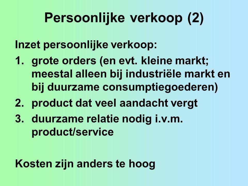 Persoonlijke verkoop (2) Inzet persoonlijke verkoop: 1.grote orders (en evt. kleine markt; meestal alleen bij industriële markt en bij duurzame consum
