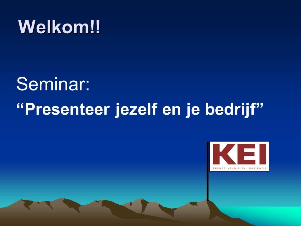 """Welkom!! Seminar: """"Presenteer jezelf en je bedrijf"""""""