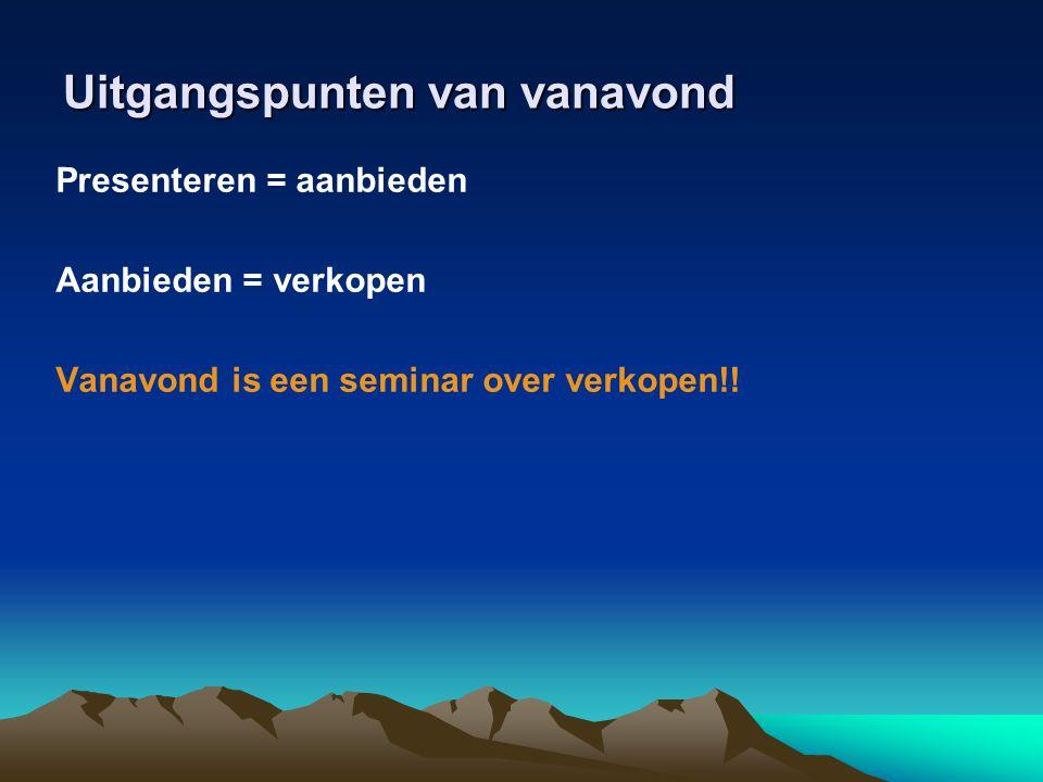 Uitgangspunten van vanavond Presenteren = aanbieden Aanbieden = verkopen Vanavond is een seminar over verkopen!!