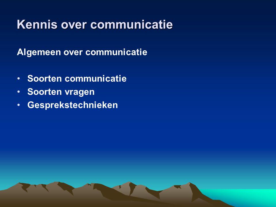 Kennis over communicatie Soorten communicatie •Actief/ passief •Verbaal •Non verbaal (lichaamshouding,..) •Intonatie •Totaal is 100 procent