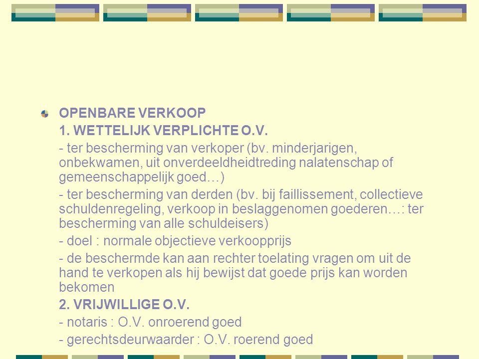 OPENBARE VERKOOP 1.WETTELIJK VERPLICHTE O.V. - ter bescherming van verkoper (bv.