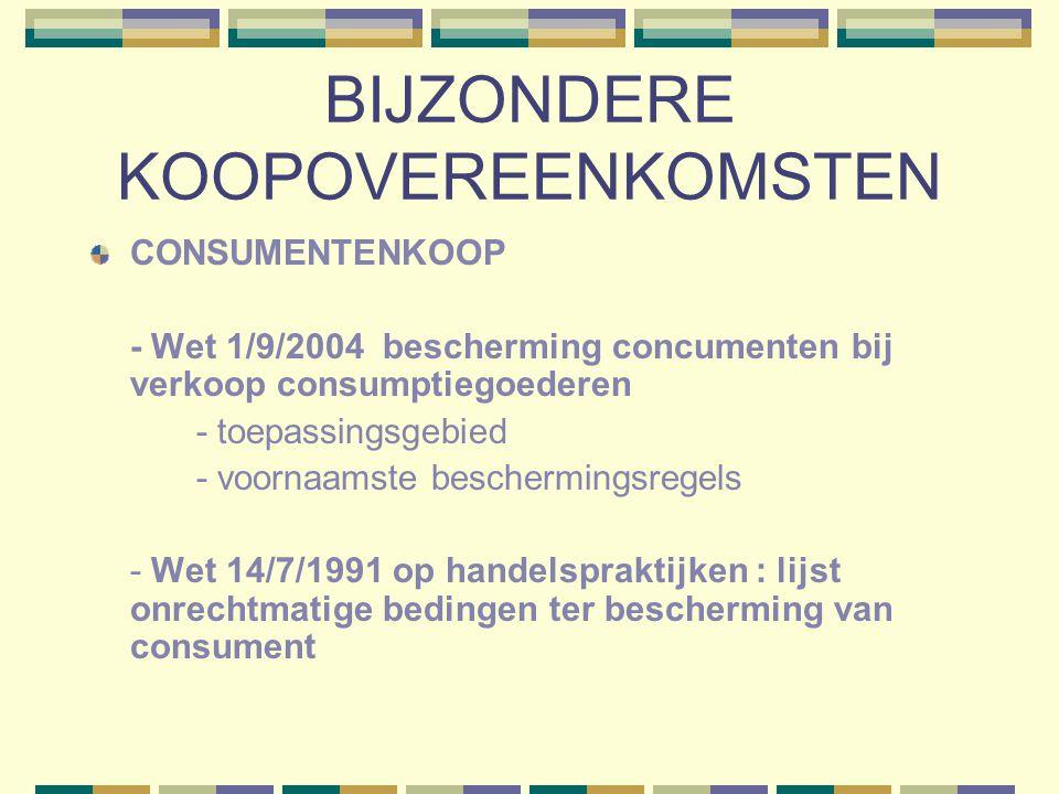 BIJZONDERE KOOPOVEREENKOMSTEN CONSUMENTENKOOP - Wet 1/9/2004 bescherming concumenten bij verkoop consumptiegoederen - toepassingsgebied - voornaamste beschermingsregels - Wet 14/7/1991 op handelspraktijken : lijst onrechtmatige bedingen ter bescherming van consument