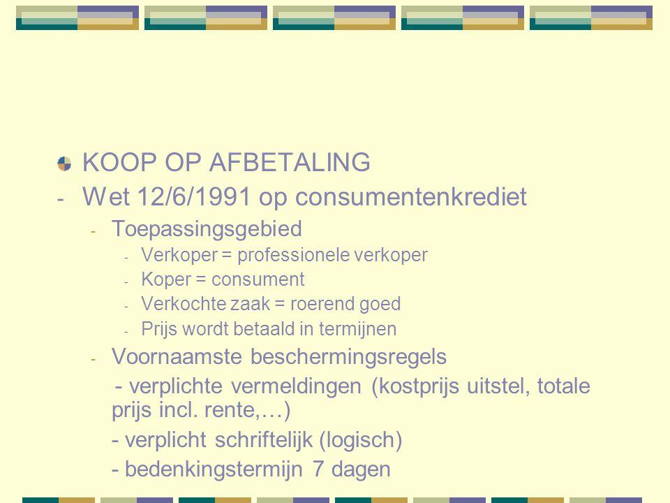 KOOP OP AFBETALING - Wet 12/6/1991 op consumentenkrediet - Toepassingsgebied - Verkoper = professionele verkoper - Koper = consument - Verkochte zaak