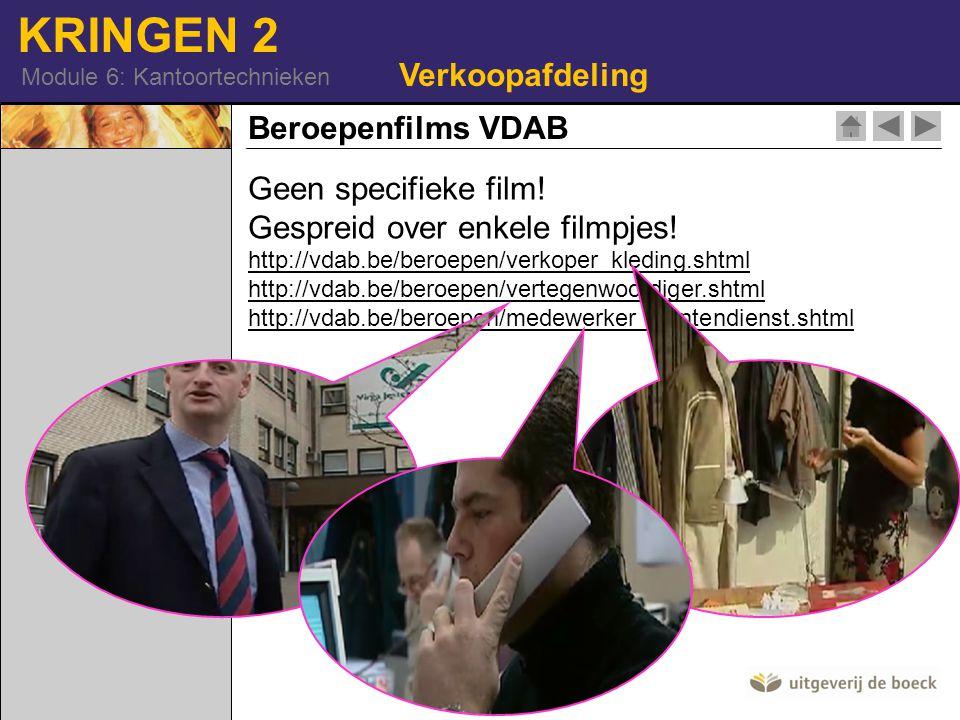 KRINGEN 2 Module 6: Kantoortechnieken Beroepenfilms VDAB Geen specifieke film! Gespreid over enkele filmpjes! http://vdab.be/beroepen/verkoper_kleding