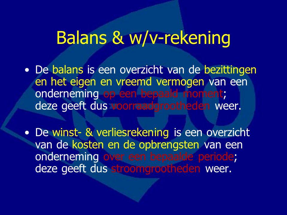 Balans & w/v-rekening •De balans is een overzicht van de bezittingen en het eigen en vreemd vermogen van een onderneming op een bepaald moment; deze g