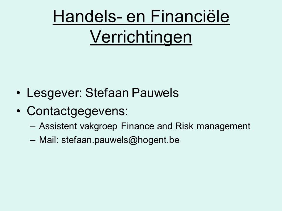 Handels- en Financiële Verrichtingen •Lesgever: Stefaan Pauwels •Contactgegevens: –Assistent vakgroep Finance and Risk management –Mail: stefaan.pauwe