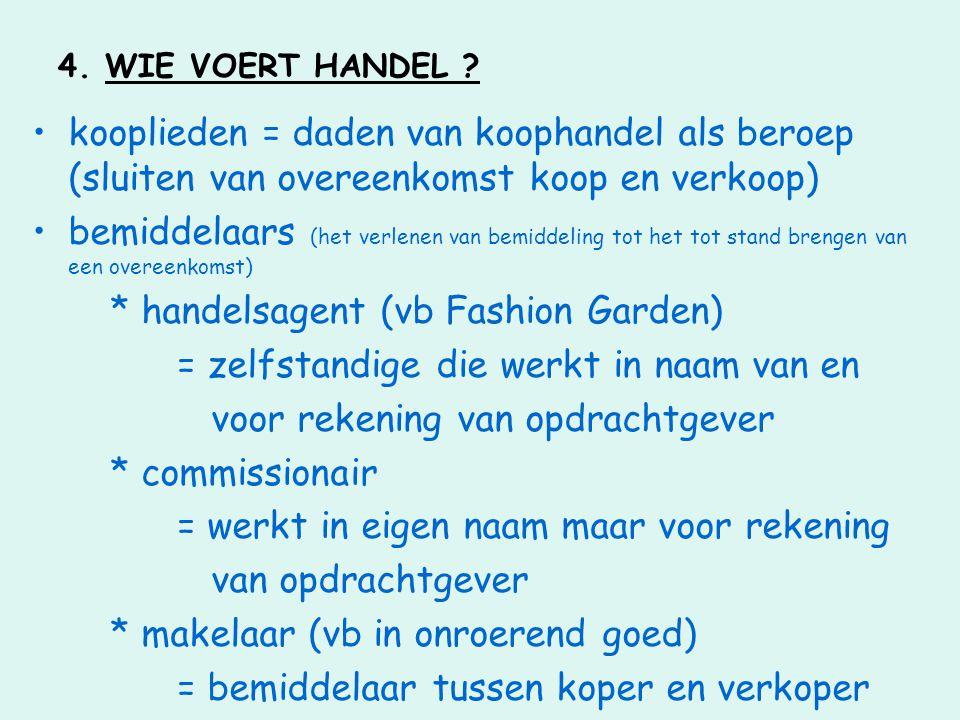 4. WIE VOERT HANDEL ? •kooplieden = daden van koophandel als beroep (sluiten van overeenkomst koop en verkoop) •bemiddelaars (het verlenen van bemidde