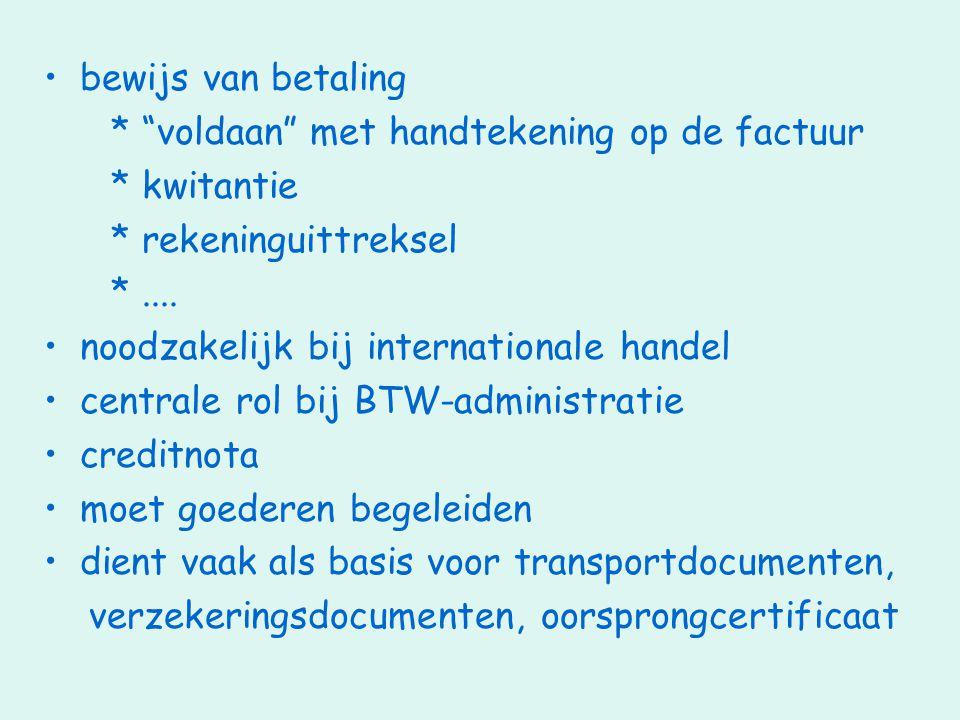 """•bewijs van betaling * """"voldaan"""" met handtekening op de factuur * kwitantie * rekeninguittreksel *.... •noodzakelijk bij internationale handel •centra"""