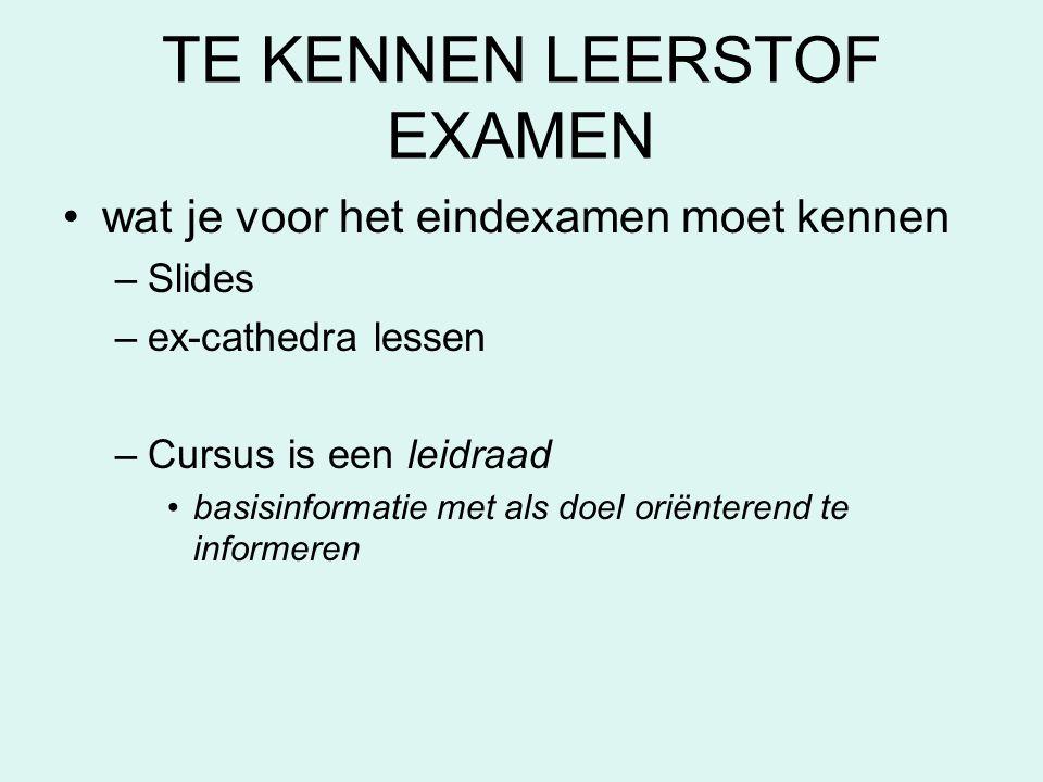 TE KENNEN LEERSTOF EXAMEN •wat je voor het eindexamen moet kennen –Slides –ex-cathedra lessen –Cursus is een leidraad •basisinformatie met als doel or