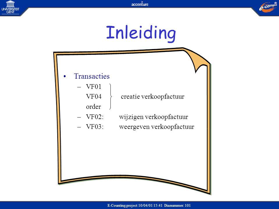 E-Counting project 10/04/01 15:41 Dianummer: 101 •Transacties –VF01 VF04 creatie verkoopfactuur order –VF02:wijzigen verkoopfactuur –VF03:weergeven ve