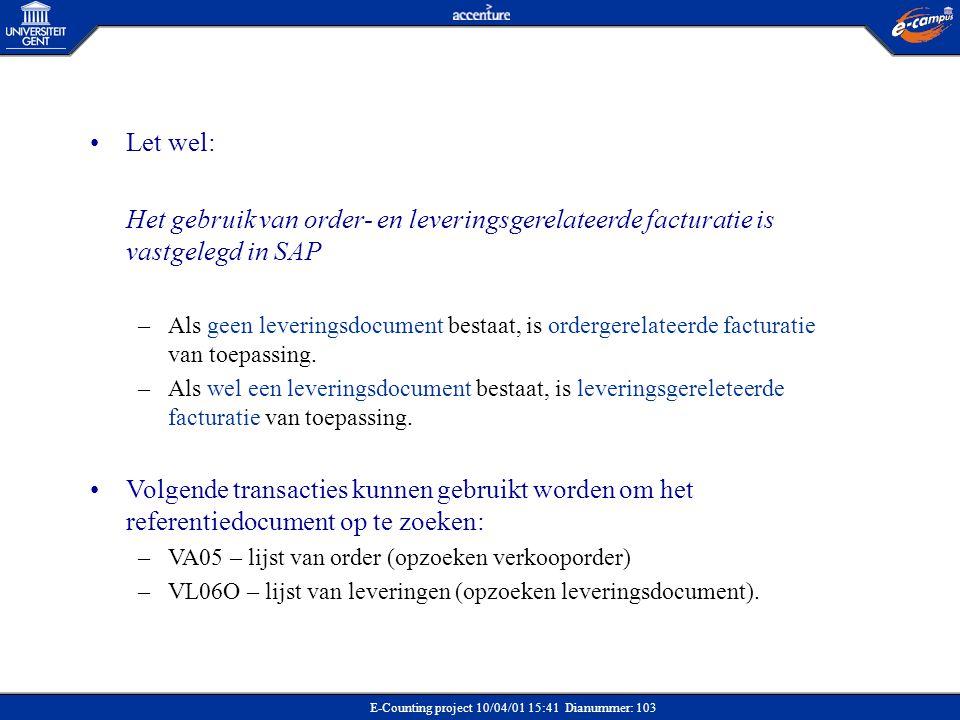 E-Counting project 10/04/01 15:41 Dianummer: 103 •Let wel: Het gebruik van order- en leveringsgerelateerde facturatie is vastgelegd in SAP –Als geen l