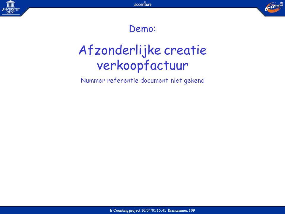 E-Counting project 10/04/01 15:41 Dianummer: 109 Demo: Afzonderlijke creatie verkoopfactuur Nummer referentie document niet gekend