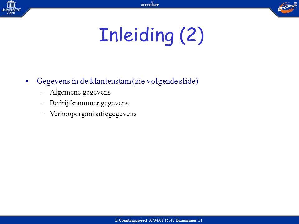 E-Counting project 10/04/01 15:41 Dianummer: 11 •Gegevens in de klantenstam (zie volgende slide) –Algemene gegevens –Bedrijfsnummer gegevens –Verkoopo