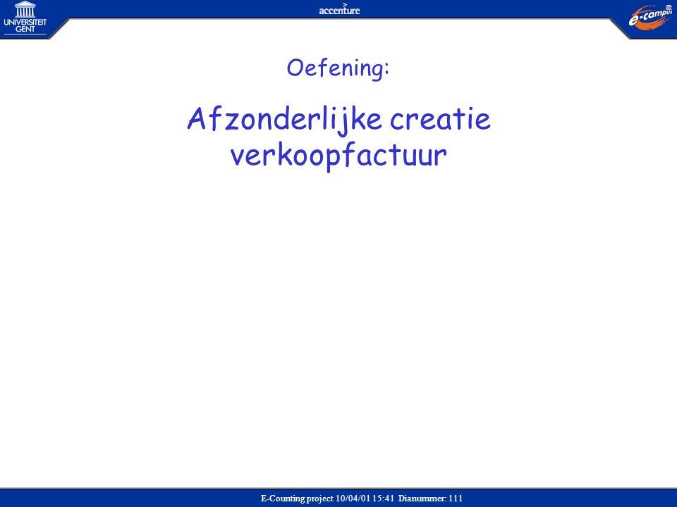 E-Counting project 10/04/01 15:41 Dianummer: 111 Oefening: Afzonderlijke creatie verkoopfactuur
