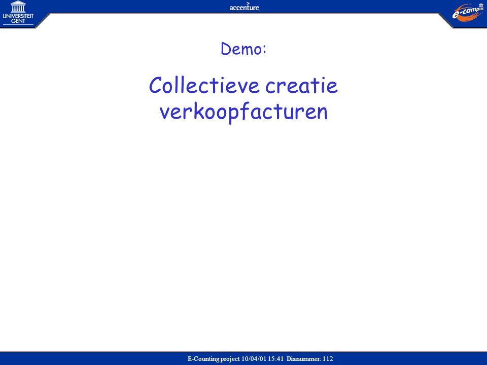 E-Counting project 10/04/01 15:41 Dianummer: 112 Demo: Collectieve creatie verkoopfacturen