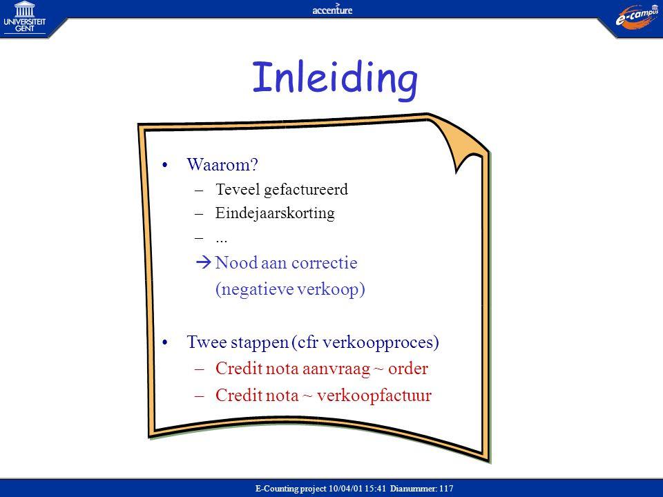 E-Counting project 10/04/01 15:41 Dianummer: 117 •Waarom? –Teveel gefactureerd –Eindejaarskorting –...  Nood aan correctie (negatieve verkoop) •Twee