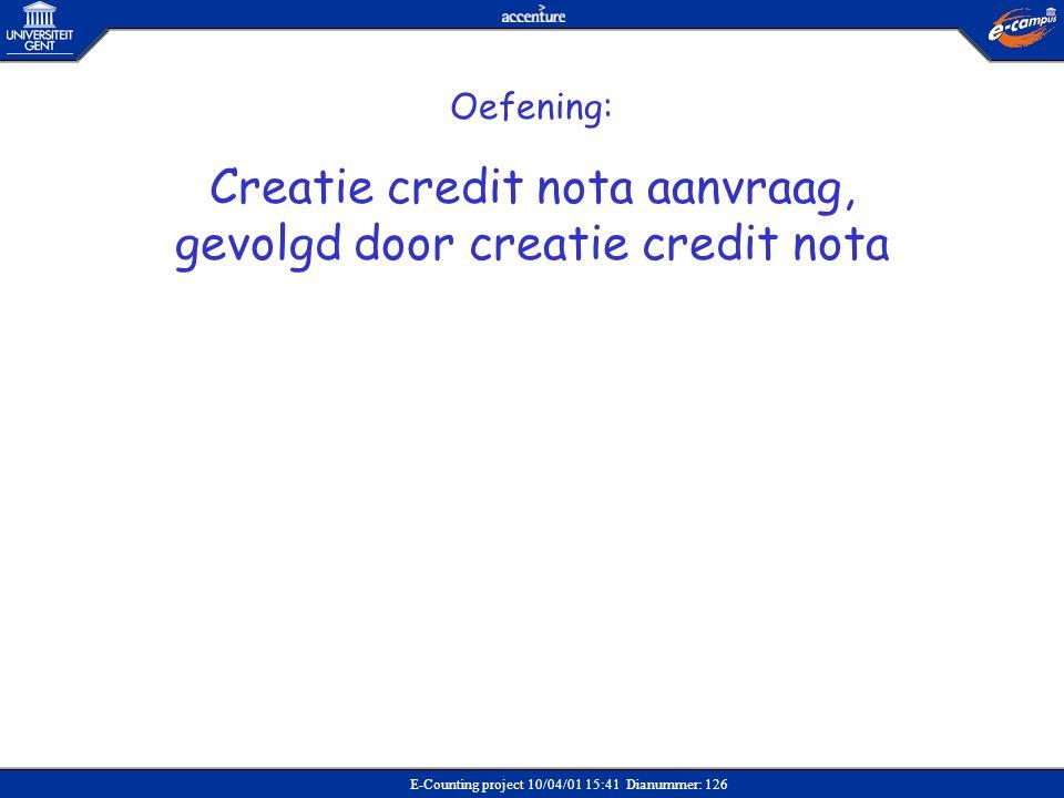 E-Counting project 10/04/01 15:41 Dianummer: 126 Oefening: Creatie credit nota aanvraag, gevolgd door creatie credit nota