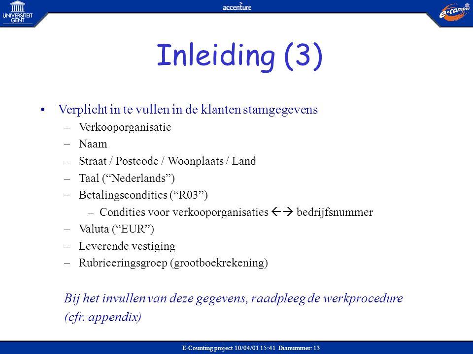 E-Counting project 10/04/01 15:41 Dianummer: 13 •Verplicht in te vullen in de klanten stamgegevens –Verkooporganisatie –Naam –Straat / Postcode / Woon
