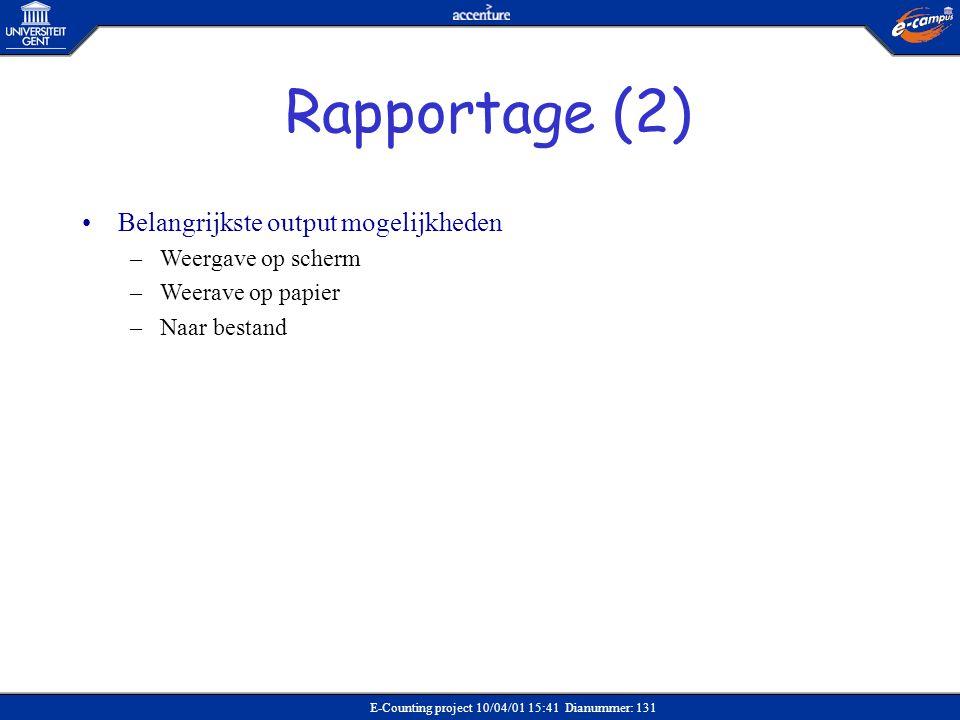 E-Counting project 10/04/01 15:41 Dianummer: 131 •Belangrijkste output mogelijkheden –Weergave op scherm –Weerave op papier –Naar bestand Rapportage (